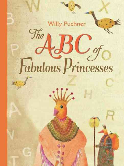 The ABC of Fabulous Princesses By Puchner, Willy